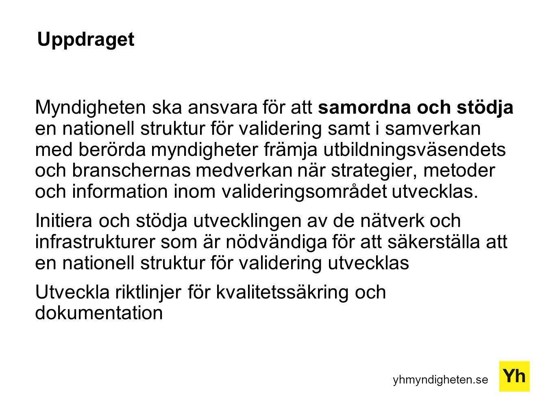 yhmyndigheten.se Uppdraget Myndigheten ska ansvara för att samordna och stödja en nationell struktur för validering samt i samverkan med berörda myndi