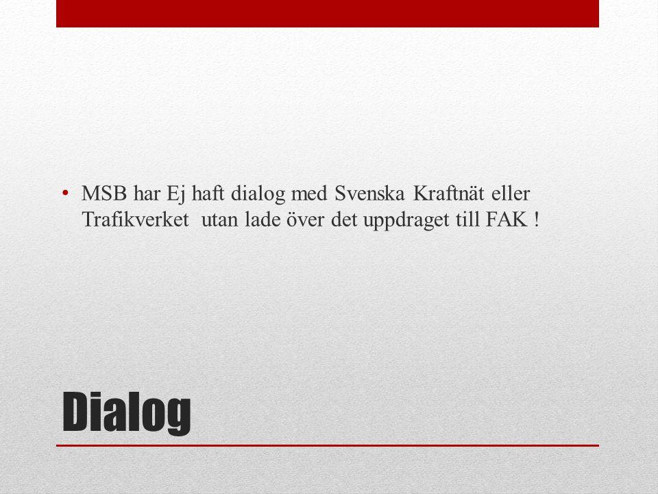 Dialog • MSB har Ej haft dialog med Svenska Kraftnät eller Trafikverket utan lade över det uppdraget till FAK !