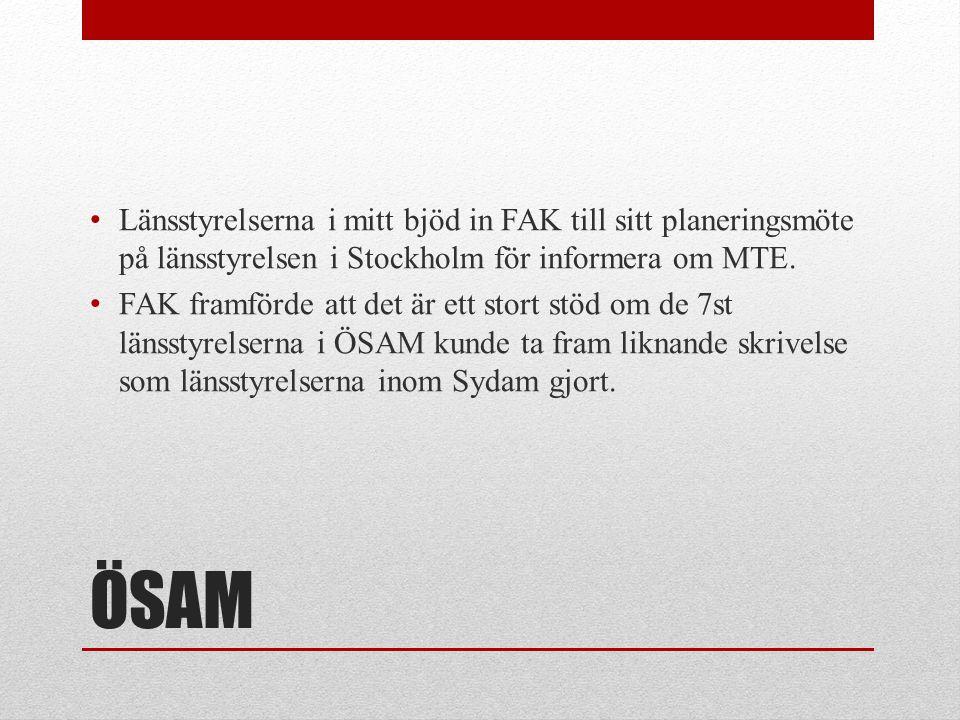 ÖSAM • Länsstyrelserna i mitt bjöd in FAK till sitt planeringsmöte på länsstyrelsen i Stockholm för informera om MTE. • FAK framförde att det är ett s