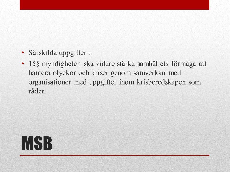 MSB • Särskilda uppgifter : • 15§ myndigheten ska vidare stärka samhällets förmåga att hantera olyckor och kriser genom samverkan med organisationer m