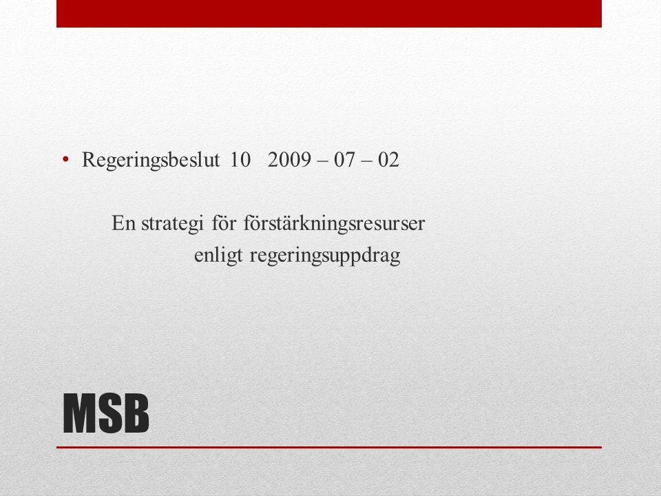 MSB • Regeringsbeslut 10 2009 – 07 – 02 En strategi för förstärkningsresurser enligt regeringsuppdrag