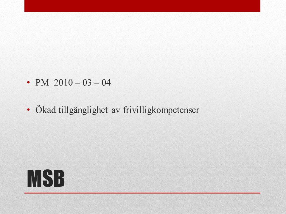 MSB • PM 2010 – 03 – 04 • Ökad tillgänglighet av frivilligkompetenser