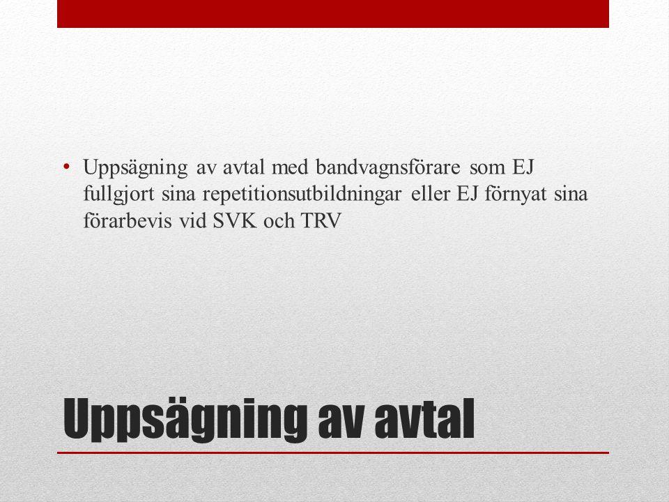 Uppsägning av avtal som bandvagnsförare Bakgrund Du har under många år haft avtal med FAK att för Svenska Kraftnät/ Trafikverket tjänstgöra som bandvagnsförare vid olika behov inom krisberedskapen.