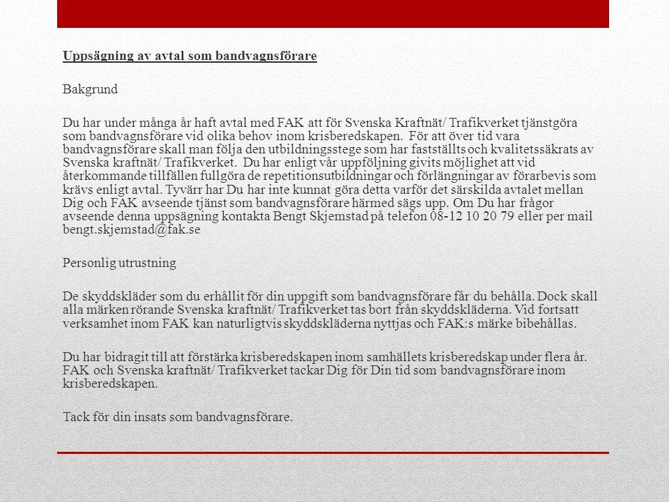 Uppsägning av avtal som bandvagnsförare Bakgrund Du har under många år haft avtal med FAK att för Svenska Kraftnät/ Trafikverket tjänstgöra som bandva
