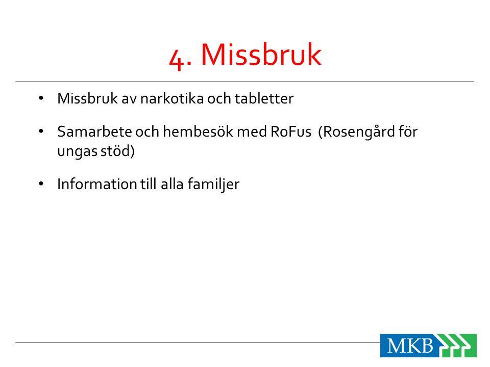 4. Missbruk • Missbruk av narkotika och tabletter • Samarbete och hembesök med RoFus (Rosengård för ungas stöd) • Information till alla familjer