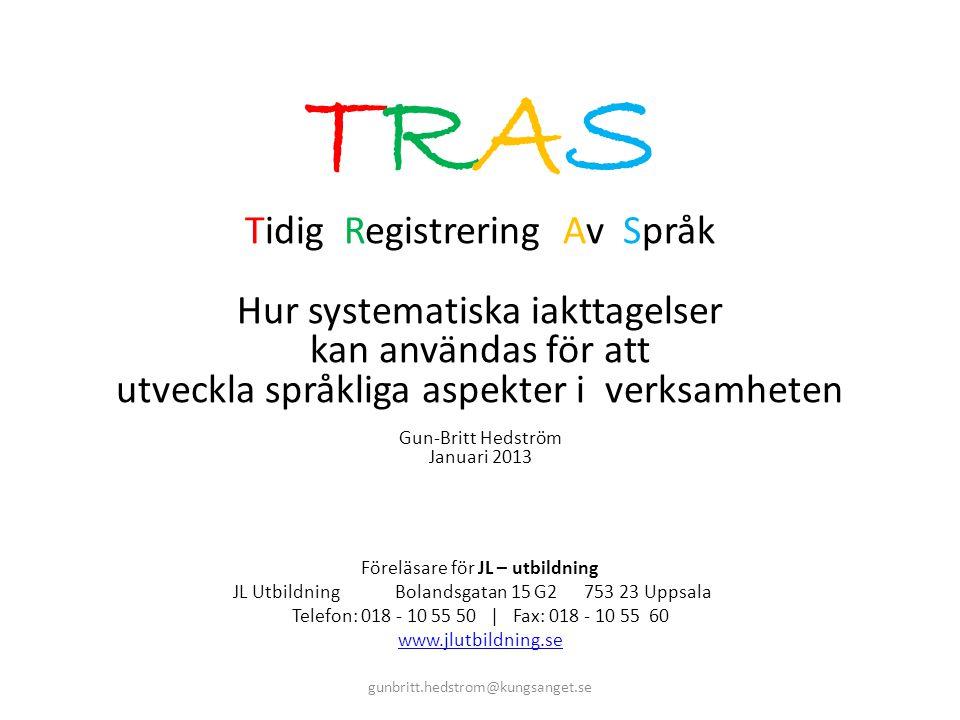 TRASTRAS Tidig Registrering Av Språk Hur systematiska iakttagelser kan användas för att utveckla språkliga aspekter i verksamheten Gun-Britt Hedström