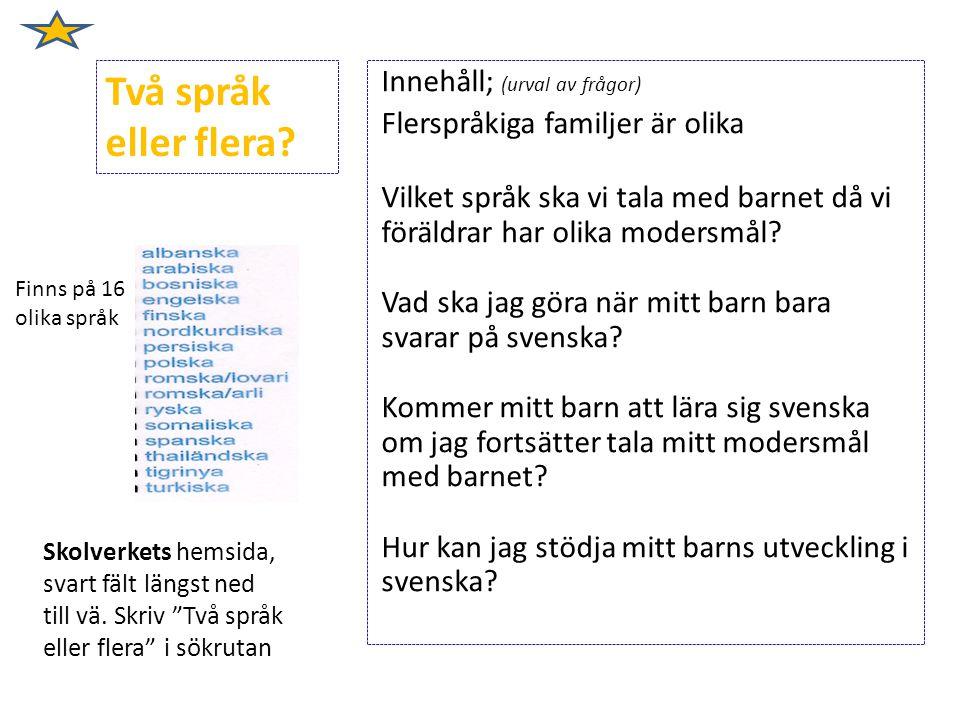 Innehåll; (urval av frågor) Flerspråkiga familjer är olika Vilket språk ska vi tala med barnet då vi föräldrar har olika modersmål? Vad ska jag göra n