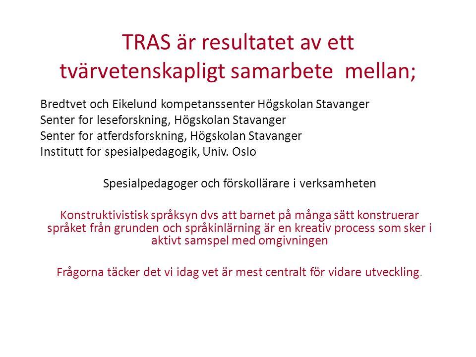TRAS är resultatet av ett tvärvetenskapligt samarbete mellan; Bredtvet och Eikelund kompetanssenter Högskolan Stavanger Senter for leseforskning, Högs
