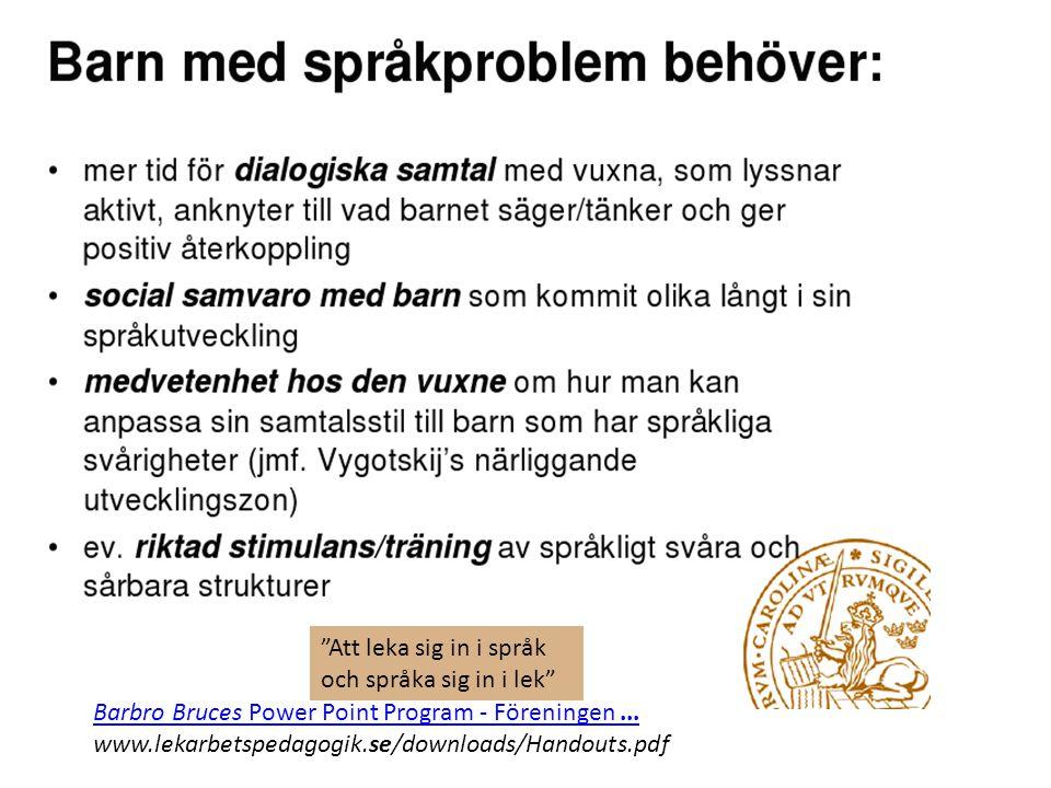 """Barbro Bruces Power Point Program - Föreningen... www.lekarbetspedagogik.se/downloads/Handouts.pdf """"Att leka sig in i språk och språka sig in i lek"""""""