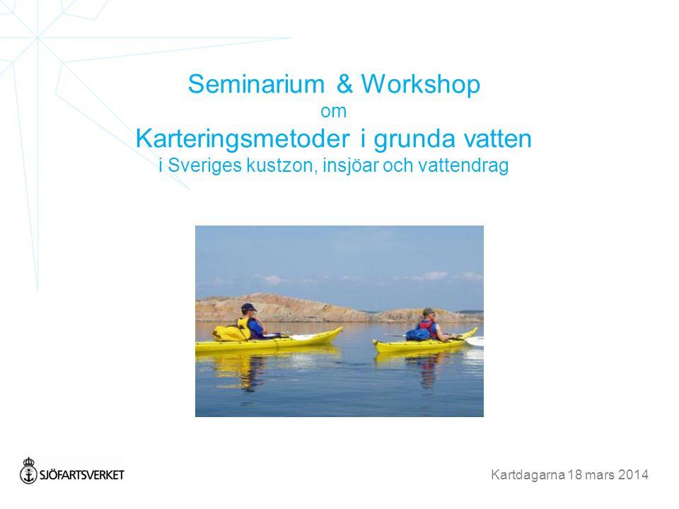 Seminarium & Workshop om Karteringsmetoder i grunda vatten i Sveriges kustzon, insjöar och vattendrag Kartdagarna 18 mars 2014