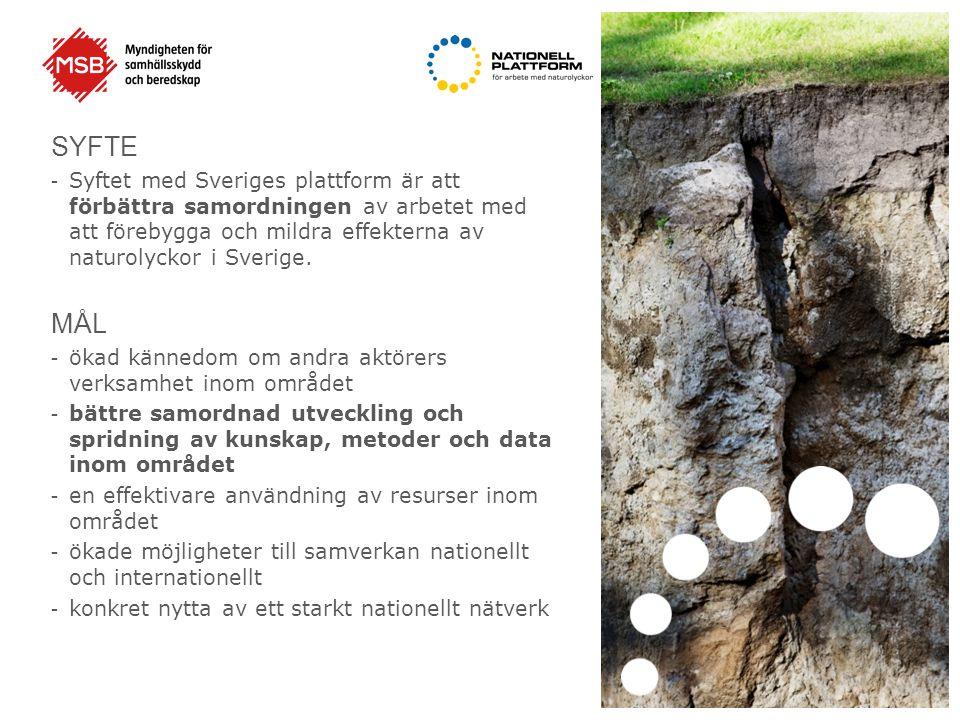 SYFTE - Syftet med Sveriges plattform är att förbättra samordningen av arbetet med att förebygga och mildra effekterna av naturolyckor i Sverige.