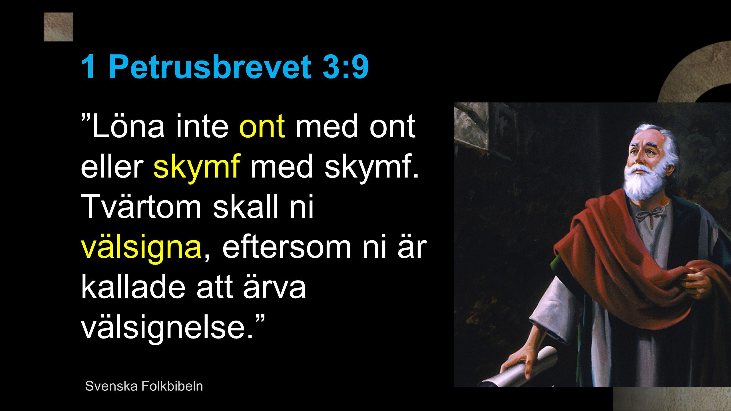 1 Petrusbrevet 3:9 Löna inte ont med ont eller skymf med skymf.