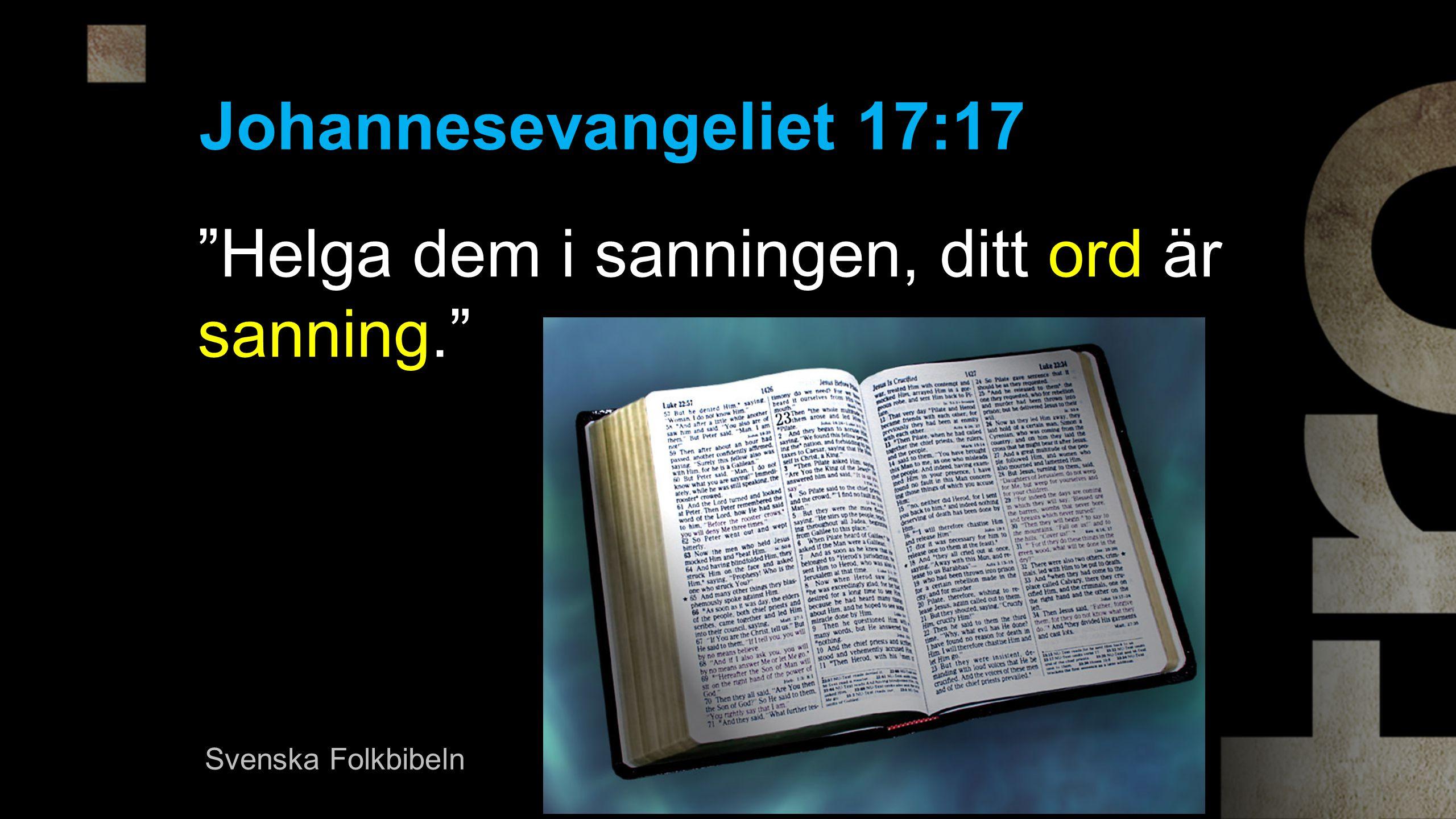 Helga dem i sanningen, ditt ord är sanning. Johannesevangeliet 17:17 Svenska Folkbibeln