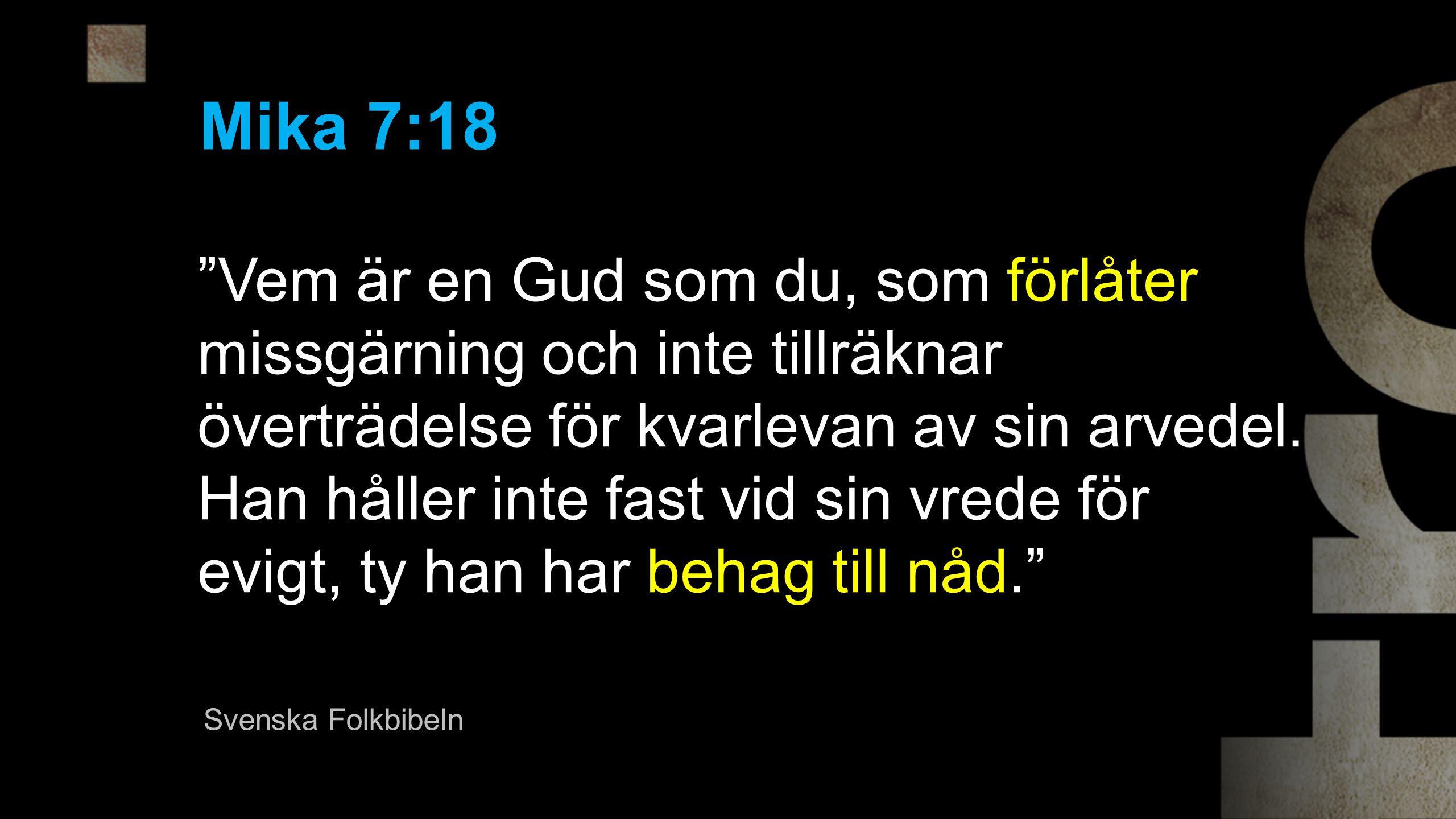 Vem är en Gud som du, som förlåter missgärning och inte tillräknar överträdelse för kvarlevan av sin arvedel.