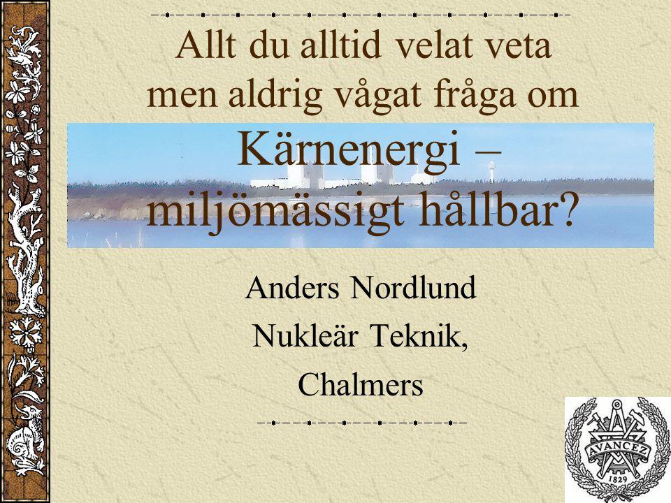 Kärnkraft – ond eller god Speciellt med kärnkraft: Energiutbytet Bränsle (vad går att använda, hur mycket finns det) Avfall (hur farligt, hur mycket, vad gör vi med det) Ej förnybar (använder bränsle) Uthållig?