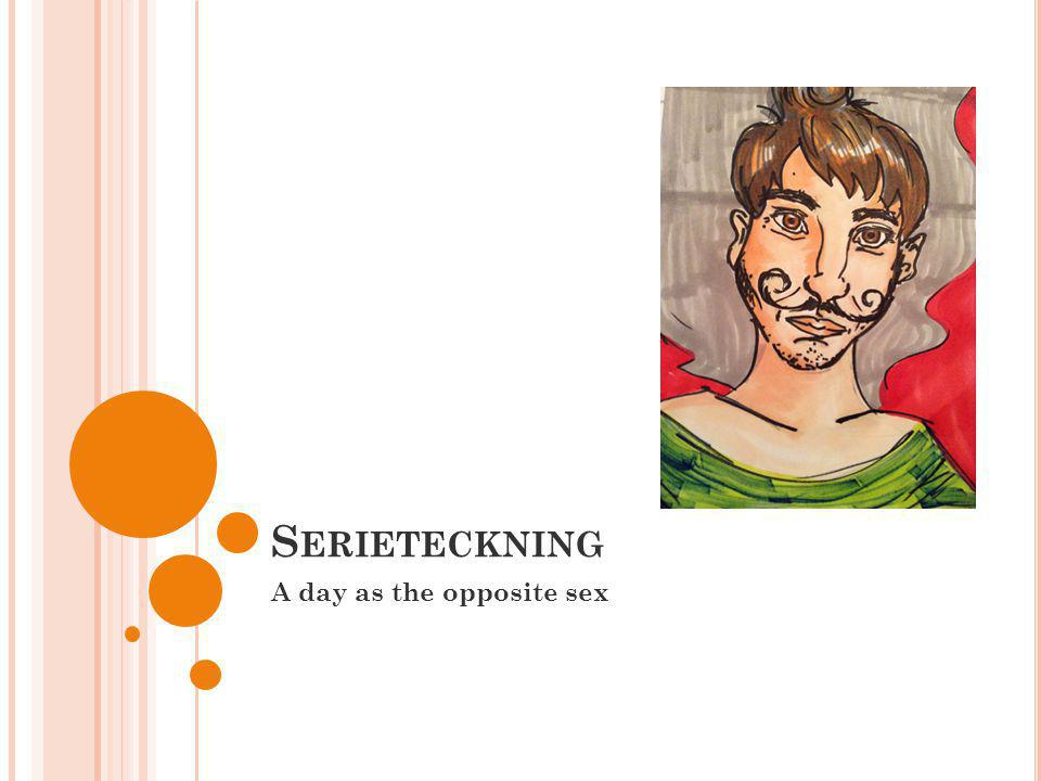 S ERIETECKNING A day as the opposite sex