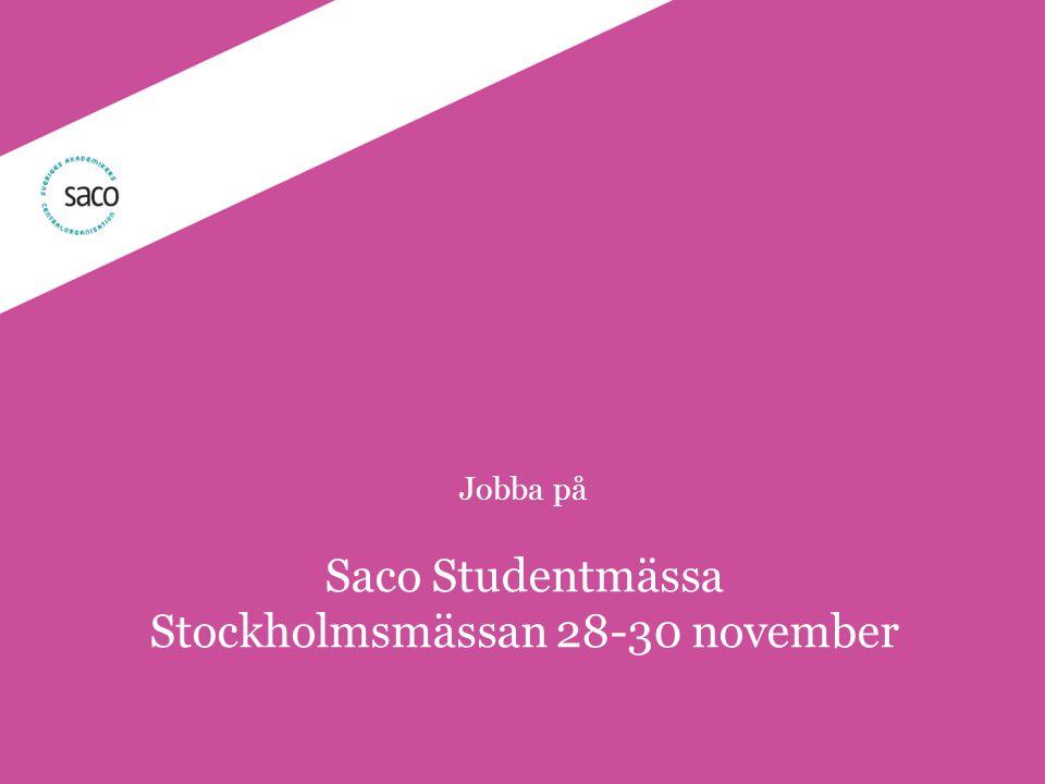 | Föredragsnamn, Föredragshållare, ååmmdd Jobba på Saco Studentmässa Stockholmsmässan 28-30 november