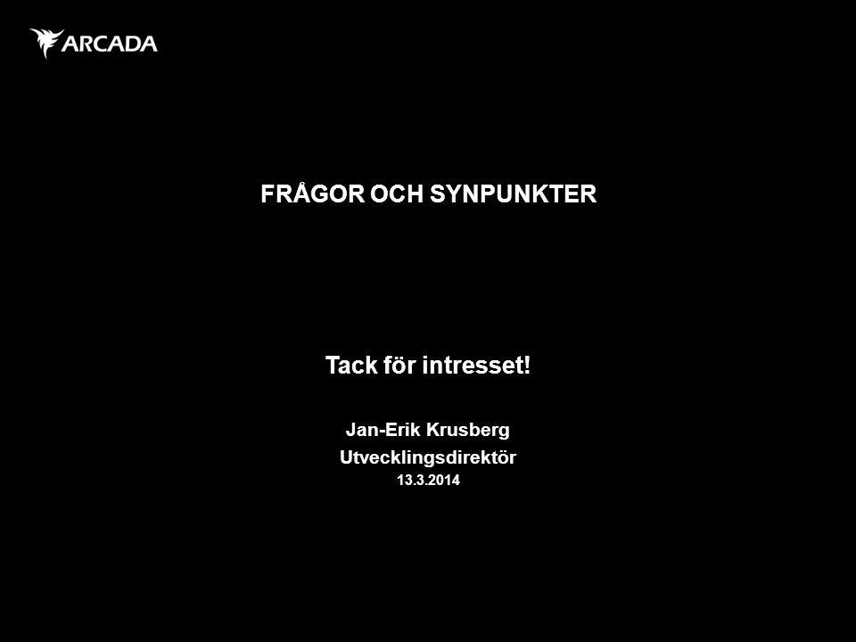 FRÅGOR OCH SYNPUNKTER Tack för intresset! Jan-Erik Krusberg Utvecklingsdirektör 13.3.2014