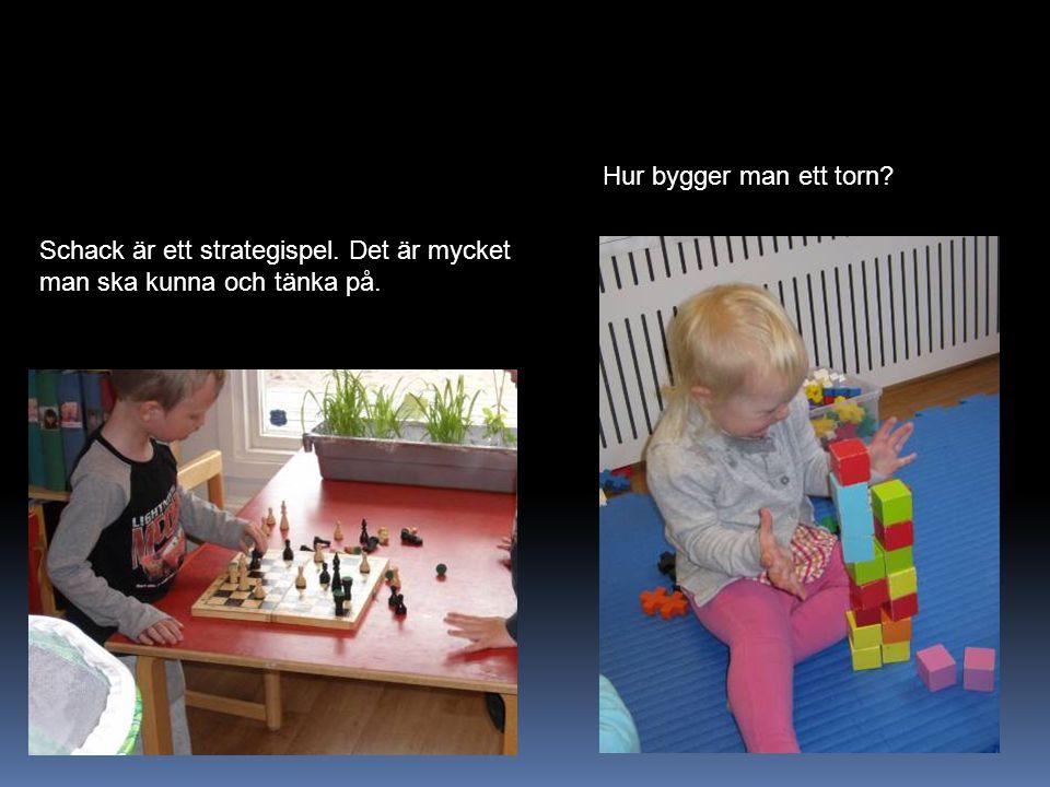 Schack är ett strategispel. Det är mycket man ska kunna och tänka på. Hur bygger man ett torn?