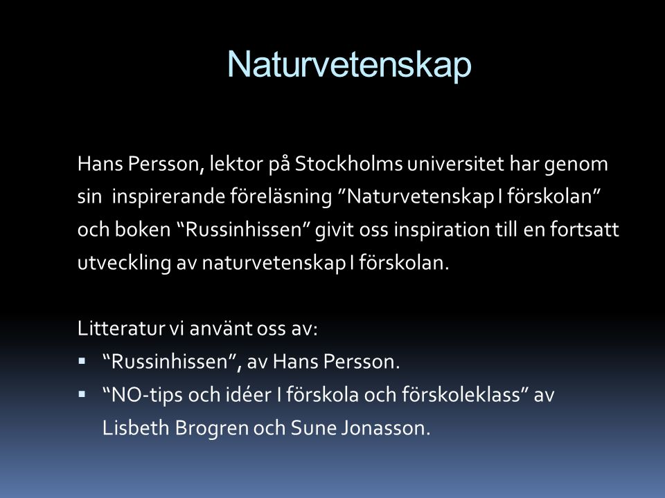 """Naturvetenskap Hans Persson, lektor på Stockholms universitet har genom sin inspirerande föreläsning """"Naturvetenskap I förskolan"""" och boken """"Russinhis"""