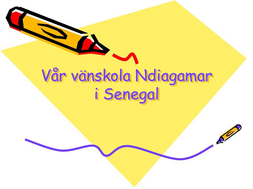 Vår vänskola Ndiagamar i Senegal Vår vänskola Ndiagamar i Senegal