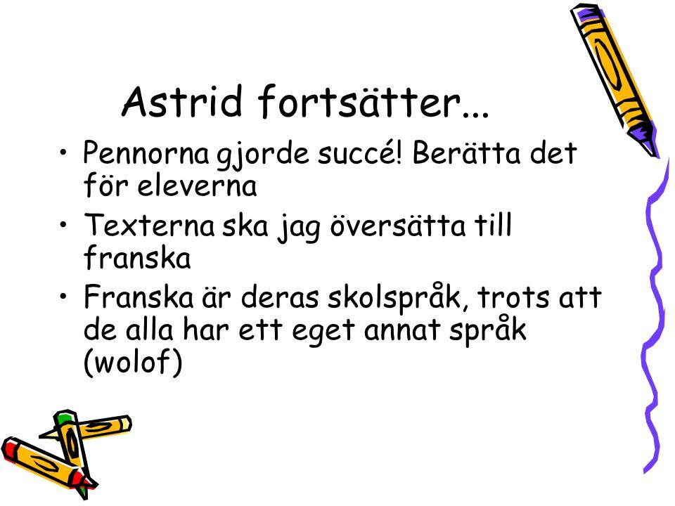 Astrid fortsätter...•Pennorna gjorde succé.