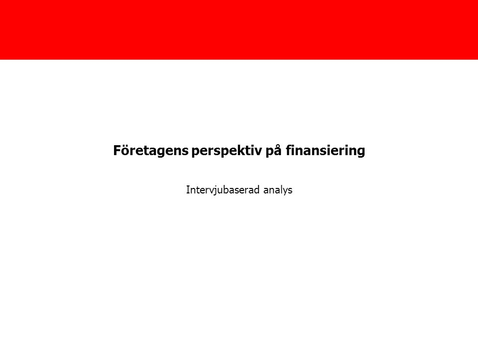 Företagens perspektiv på finansiering Intervjubaserad analys