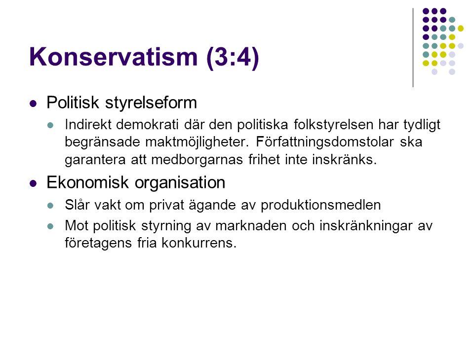 Konservatism (3:4)  Politisk styrelseform  Indirekt demokrati där den politiska folkstyrelsen har tydligt begränsade maktmöjligheter. Författningsdo