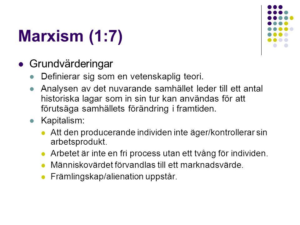 Marxism (1:7)  Grundvärderingar  Definierar sig som en vetenskaplig teori.  Analysen av det nuvarande samhället leder till ett antal historiska lag