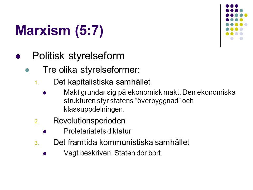 Marxism (5:7)  Politisk styrelseform  Tre olika styrelseformer: 1. Det kapitalistiska samhället  Makt grundar sig på ekonomisk makt. Den ekonomiska