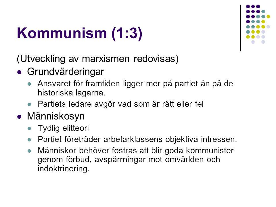 Kommunism (1:3) (Utveckling av marxismen redovisas)  Grundvärderingar  Ansvaret för framtiden ligger mer på partiet än på de historiska lagarna.  P