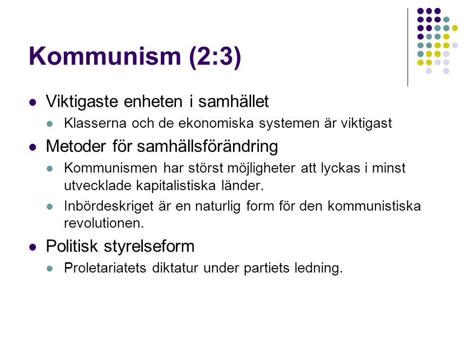 Kommunism (2:3)  Viktigaste enheten i samhället  Klasserna och de ekonomiska systemen är viktigast  Metoder för samhällsförändring  Kommunismen ha