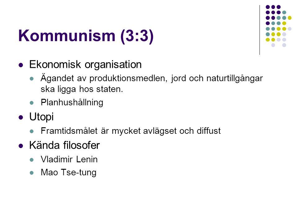 Kommunism (3:3)  Ekonomisk organisation  Ägandet av produktionsmedlen, jord och naturtillgångar ska ligga hos staten.  Planhushållning  Utopi  Fr