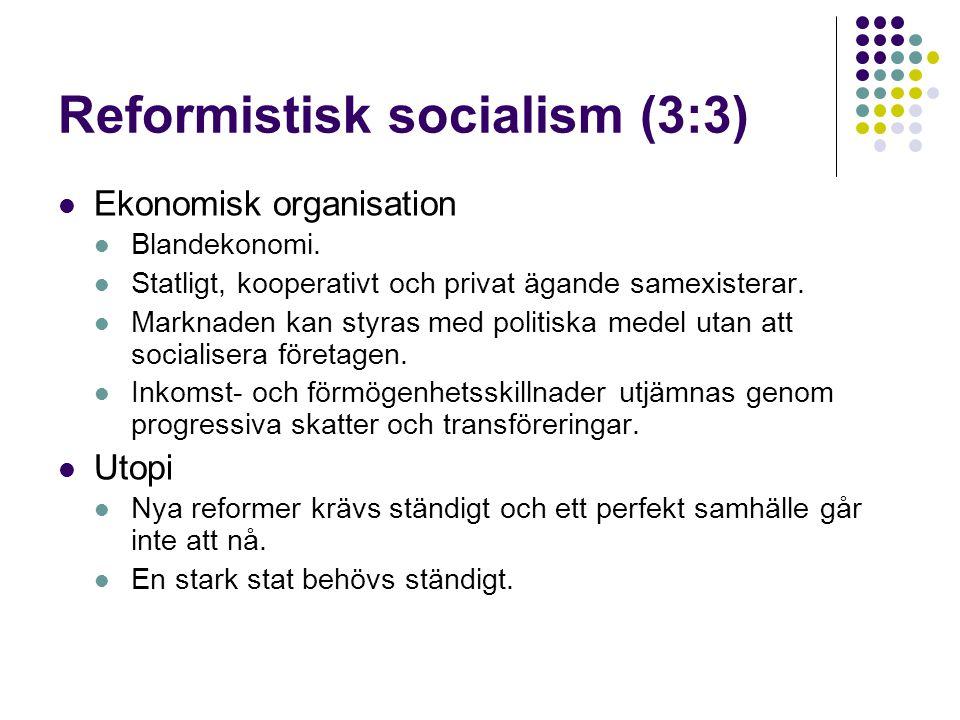 Reformistisk socialism (3:3)  Ekonomisk organisation  Blandekonomi.  Statligt, kooperativt och privat ägande samexisterar.  Marknaden kan styras m
