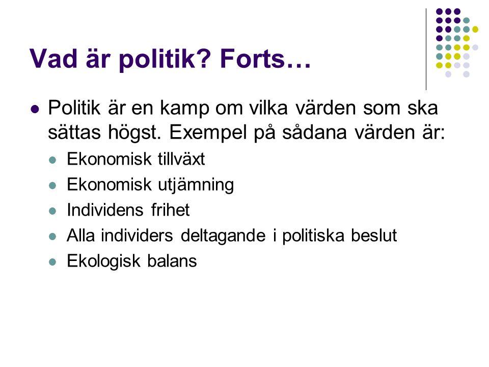 Vad är politik? Forts…  Politik är en kamp om vilka värden som ska sättas högst. Exempel på sådana värden är:  Ekonomisk tillväxt  Ekonomisk utjämn