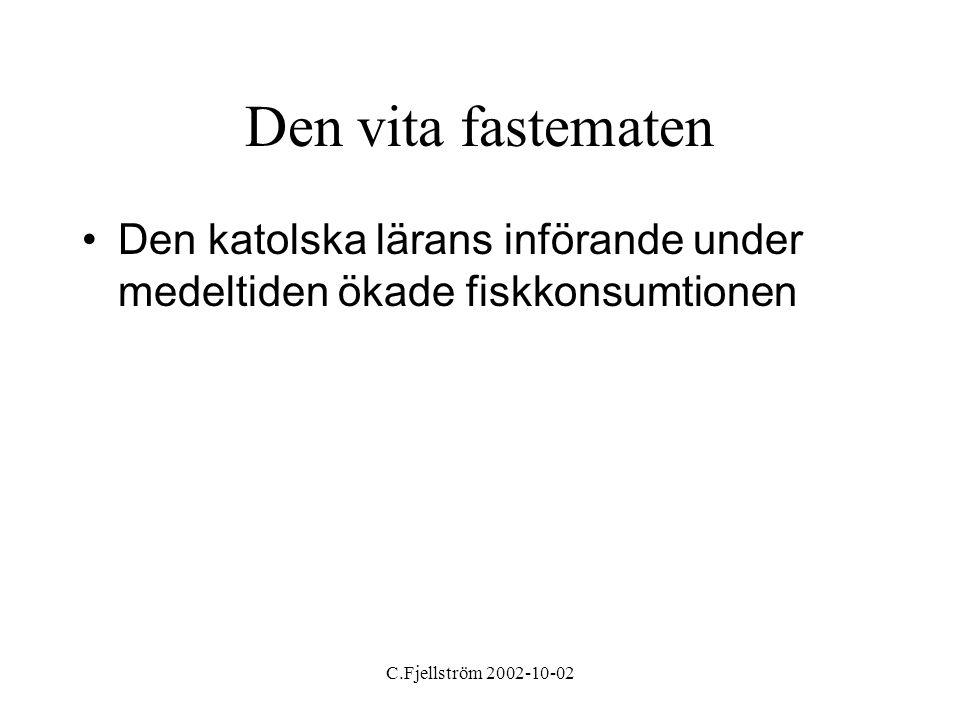 C.Fjellström 2002-10-02 Mot köpemat och urbanisering •Sillen blir arbetarens basföda •Fiskkonserverna ökar i betydelse •Färsk fisk och torkad fisk minskar – fryst ökar