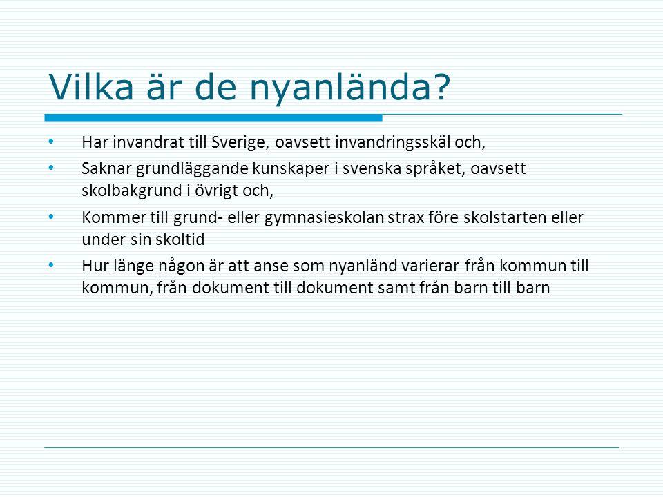 Vilka är de nyanlända? • Har invandrat till Sverige, oavsett invandringsskäl och, • Saknar grundläggande kunskaper i svenska språket, oavsett skolbakg