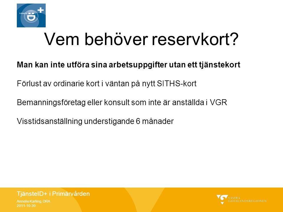 TjänsteID+ i Primärvården Annelie Karling, ORA 2011-10-30 Vem behöver reservkort? Man kan inte utföra sina arbetsuppgifter utan ett tjänstekort Förlus