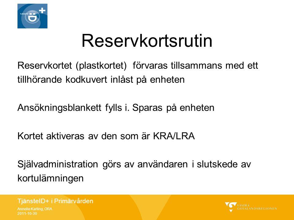 TjänsteID+ i Primärvården Annelie Karling, ORA 2011-10-30 Reservkortsrutin Reservkortet (plastkortet) förvaras tillsammans med ett tillhörande kodkuve