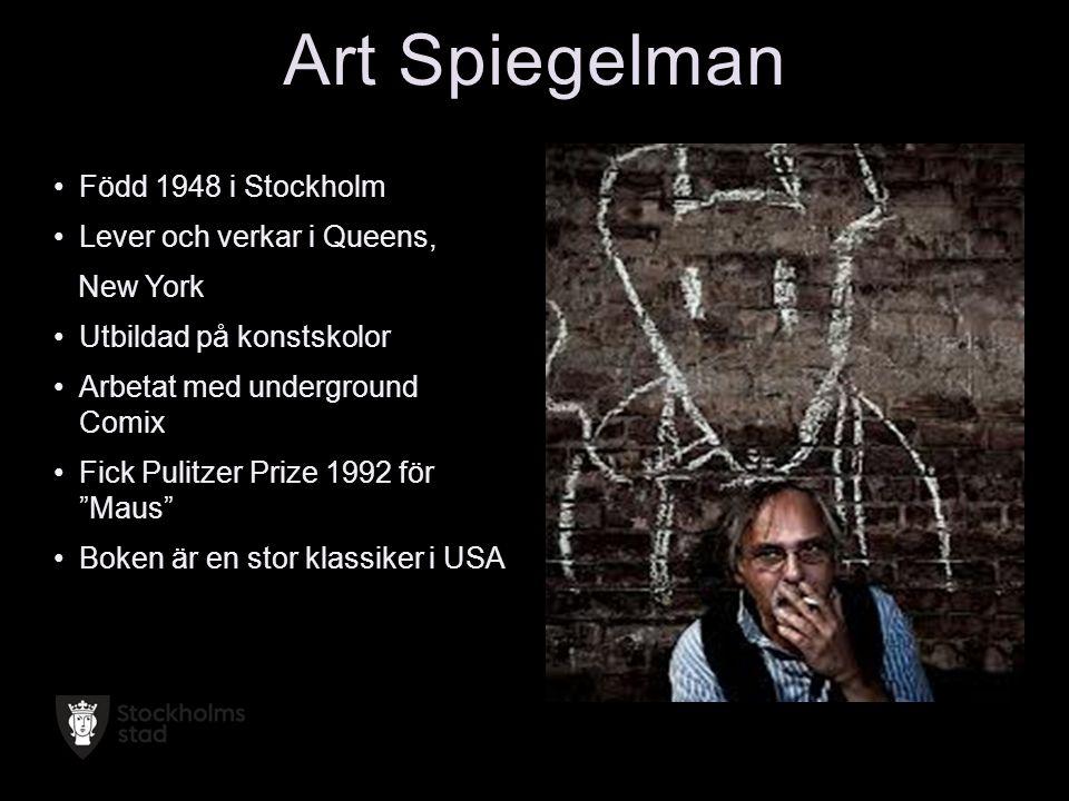 """•Född 1948 i Stockholm •Lever och verkar i Queens, New York •Utbildad på konstskolor •Arbetat med underground Comix •Fick Pulitzer Prize 1992 för """"Mau"""