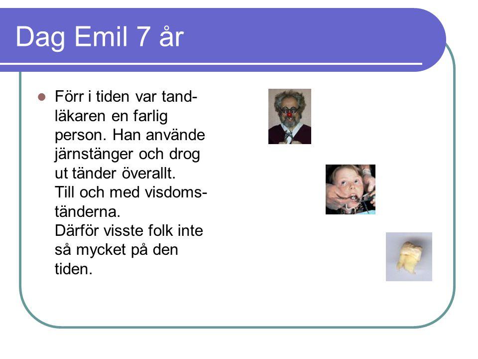 Dag Emil 7 år  Förr i tiden var tand- läkaren en farlig person.