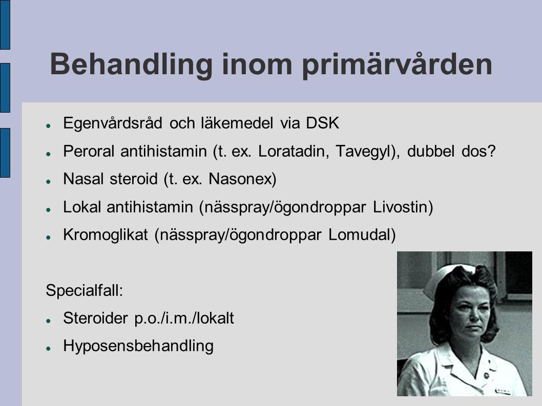 Behandling inom primärvården  Egenvårdsråd och läkemedel via DSK  Peroral antihistamin (t. ex. Loratadin, Tavegyl), dubbel dos?  Nasal steroid (t.