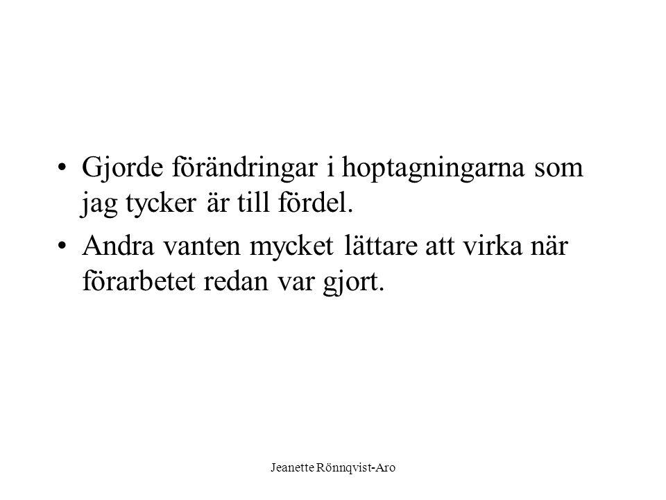 Jeanette Rönnqvist-Aro •Gjorde förändringar i hoptagningarna som jag tycker är till fördel. •Andra vanten mycket lättare att virka när förarbetet reda