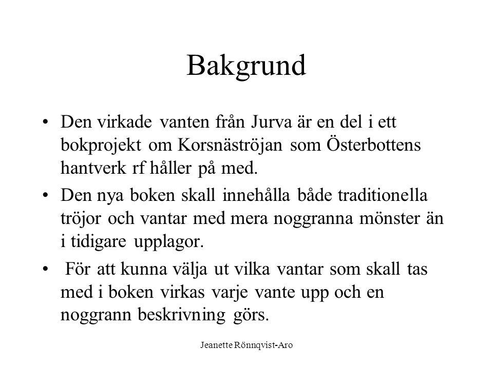 Jeanette Rönnqvist-Aro Bakgrund •Den virkade vanten från Jurva är en del i ett bokprojekt om Korsnäströjan som Österbottens hantverk rf håller på med.