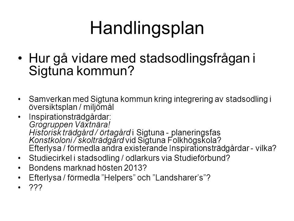 Handlingsplan •Hur gå vidare med stadsodlingsfrågan i Sigtuna kommun.