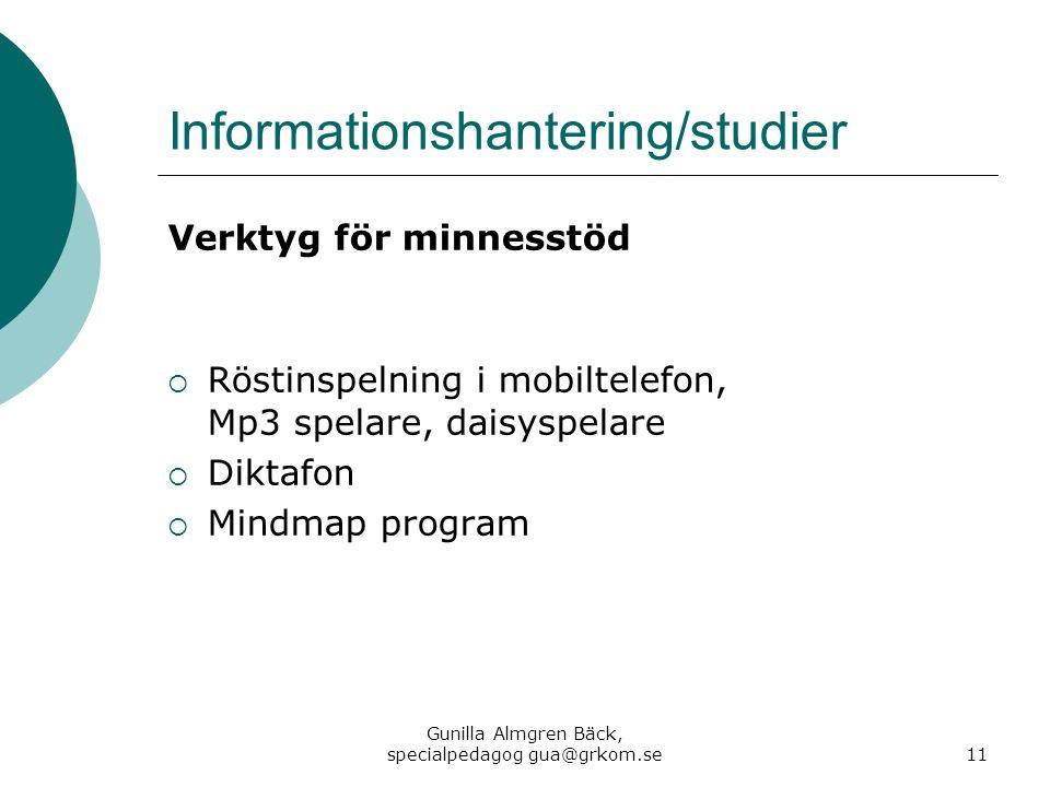 Informationshantering/studier Verktyg för minnesstöd  Röstinspelning i mobiltelefon, Mp3 spelare, daisyspelare  Diktafon  Mindmap program Gunilla A