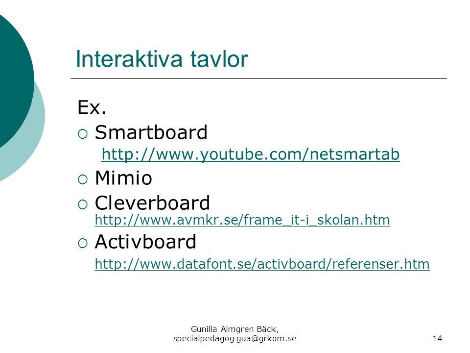 Interaktiva tavlor Ex.  Smartboard http://www.youtube.com/netsmartab http://www.youtube.com/netsmartab  Mimio  Cleverboard http://www.avmkr.se/fram