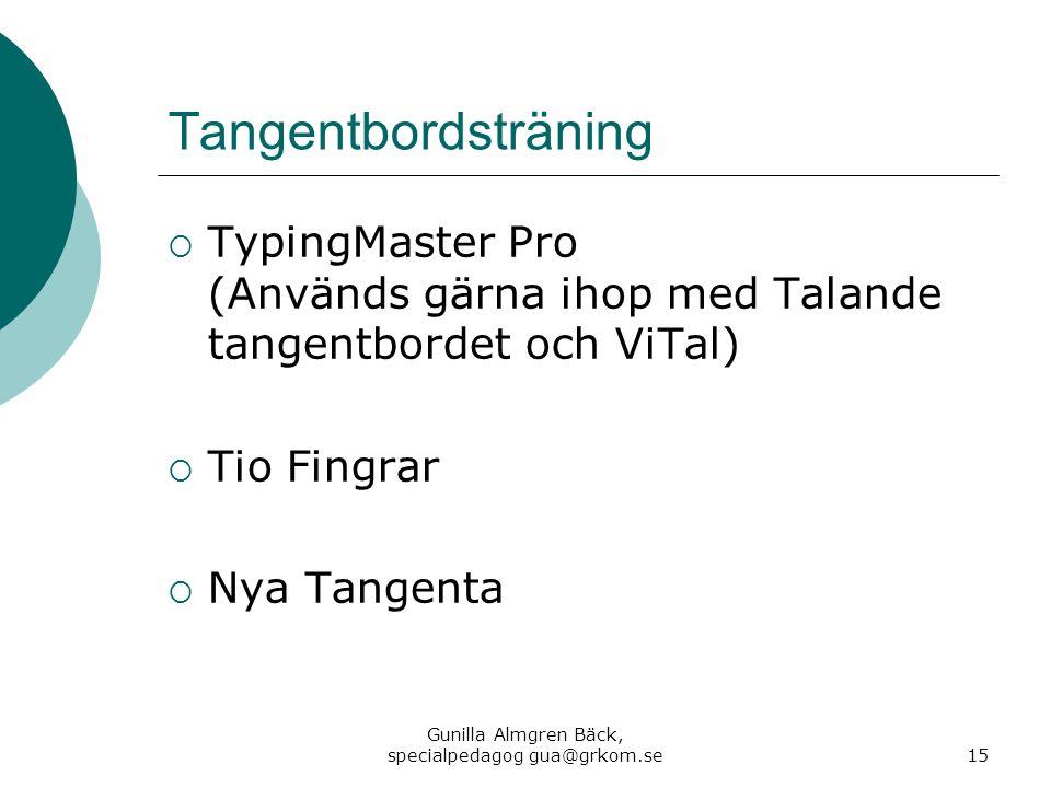 Tangentbordsträning  TypingMaster Pro (Används gärna ihop med Talande tangentbordet och ViTal)  Tio Fingrar  Nya Tangenta Gunilla Almgren Bäck, spe