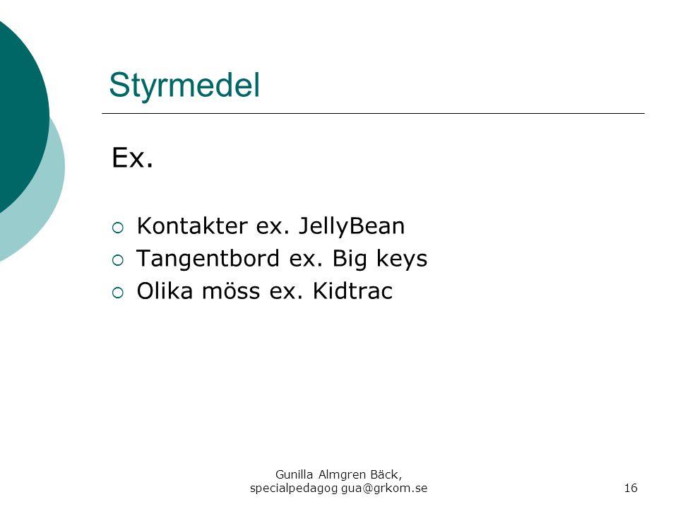 Styrmedel Ex.  Kontakter ex. JellyBean  Tangentbord ex. Big keys  Olika möss ex. Kidtrac Gunilla Almgren Bäck, specialpedagog gua@grkom.se16