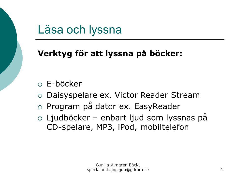 Läsa och lyssna Verktyg för att lyssna på böcker:  E-böcker  Daisyspelare ex. Victor Reader Stream  Program på dator ex. EasyReader  Ljudböcker –